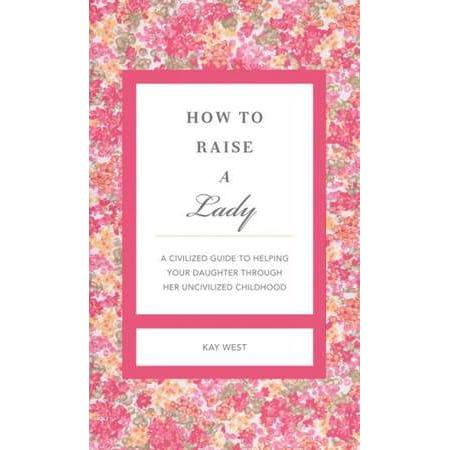 How to Raise a Lady By Kay West1